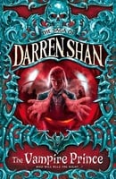 Cirque Du Freak #6: The Vampire Prince: Book 6 in the Saga of Darren Shan (Cirque Du Freak: The Saga