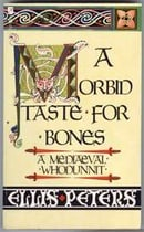 A Morbid Taste For Bones: 1: The First Chronicle of Brother Cadfael