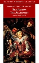 The Alchemist and Other Plays: Volpone, or The Fox; Epicene, or The Silent Woman; The Alchemist; Bar