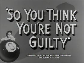 So You Think You're Not Guilty