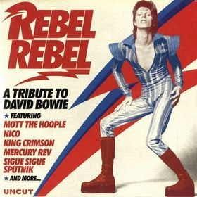 Uncut Magazine: Rebel Rebel: A Tribute to David Bowie