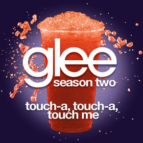 Touch A Touch A Touch A Touch Me (Glee Cast Version)