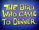 The Bird Who Came to Dinner