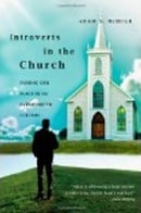 Introverts in the Church: Finding Our Place in an Extroverted Culture - Adam McHugh