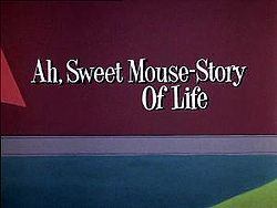 Ah, Sweet Mouse-Story of Life