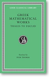 Greek Mathematical Works, I: Thales to Euclid (Loeb Classical Library)